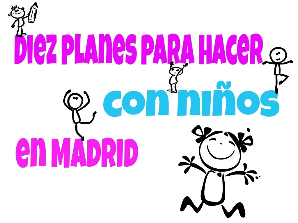 10 planes para hacer con ni os en madrid - Planes para hacer en madrid ...