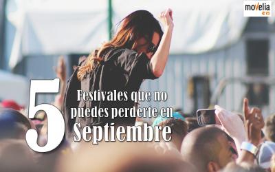 5 festivales que no puedes perderte en septiembre
